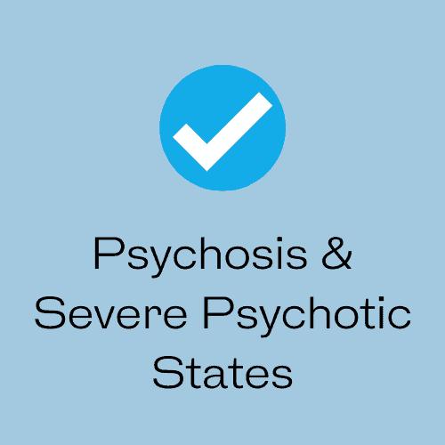 Psychosis & Severe Psychotic States